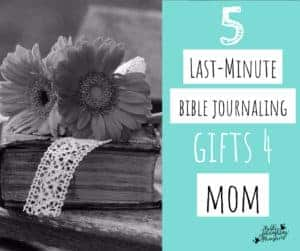 Last Minute Bible Journaling Gift Ideas for Mothers Day