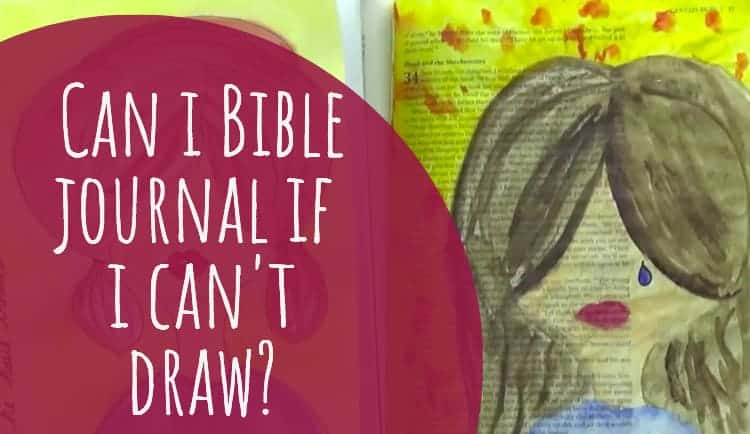 Can I Bible Journal If I Can't Draw?
