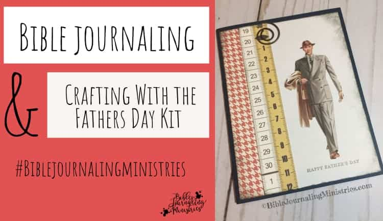 Bible Journaling and Crafting With the Fathers Day Kit