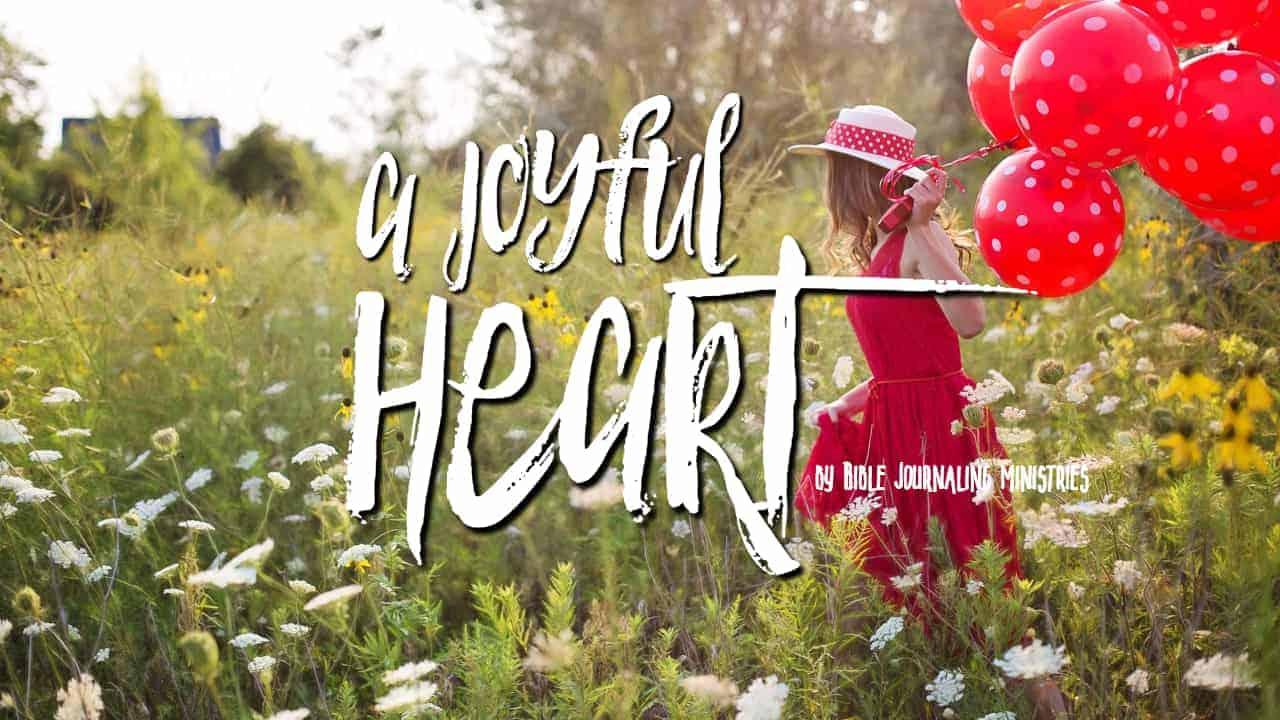 A Joyful Heart – A Bible Journaling Devotional