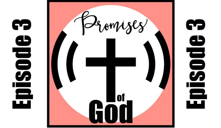 Episode 003: God's Promises Can Be Trusted