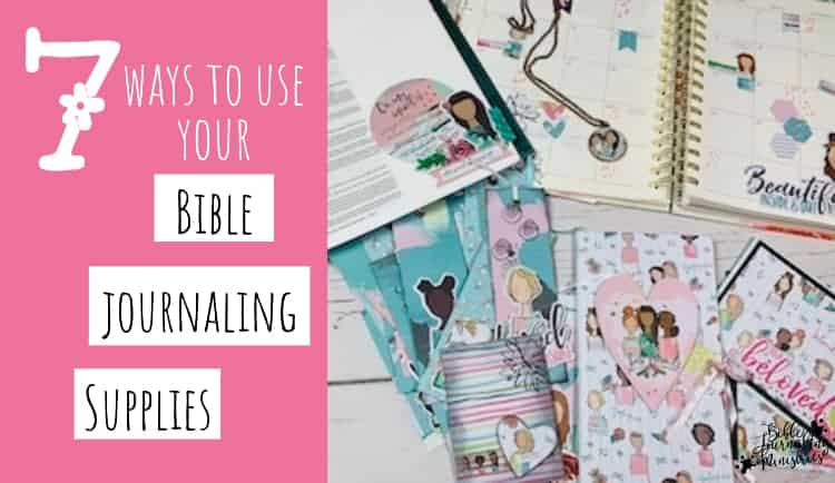 7 Ways To Use Your Bible Journaling Supplies
